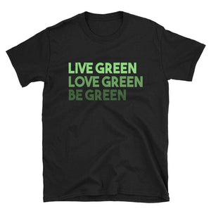 LIVE GREEN LOVE GREEN BE GREEN - HILLTOP TEE SHIRTS