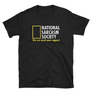 NATIONAL SARCASM SOCIETY LIKE WE NEED YOUR SUPPORT - HILLTOP TEE SHIRTS