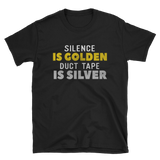 SILENCE IS COLDEN DUCT TAPE IS SILVER - HILLTOP TEE SHIRTS