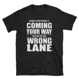 WHEN EVERYTHING'S COMING YOUR WAY YOU'RE IN THE WRONG LANE - HILLTOP TEE SHIRTS