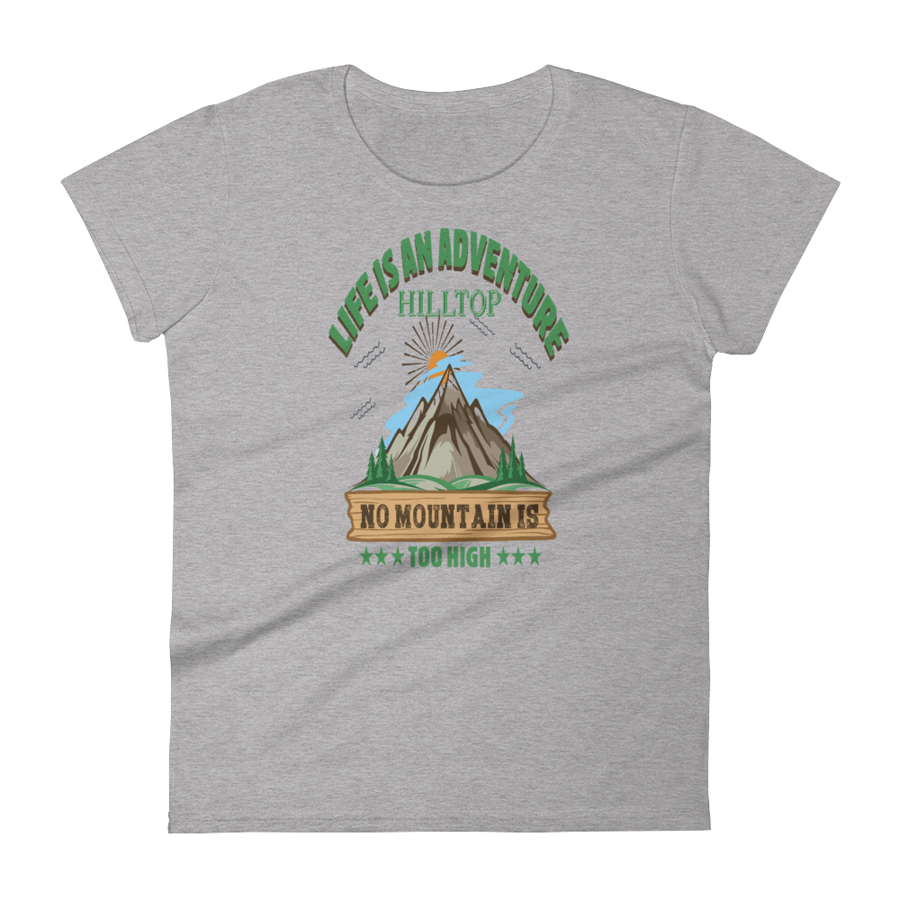 LIFE IS AN ADVENTURE HILLTOP NO MOUNTAIN IS TOO HIGH - HILLTOP TEE SHIRTS