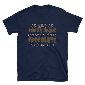 AS LONG AS COCOA BEANS GROW ON TREES CHOCOLATE IS VEGETABLE TO ME - HILLTOP TEE SHIRTS