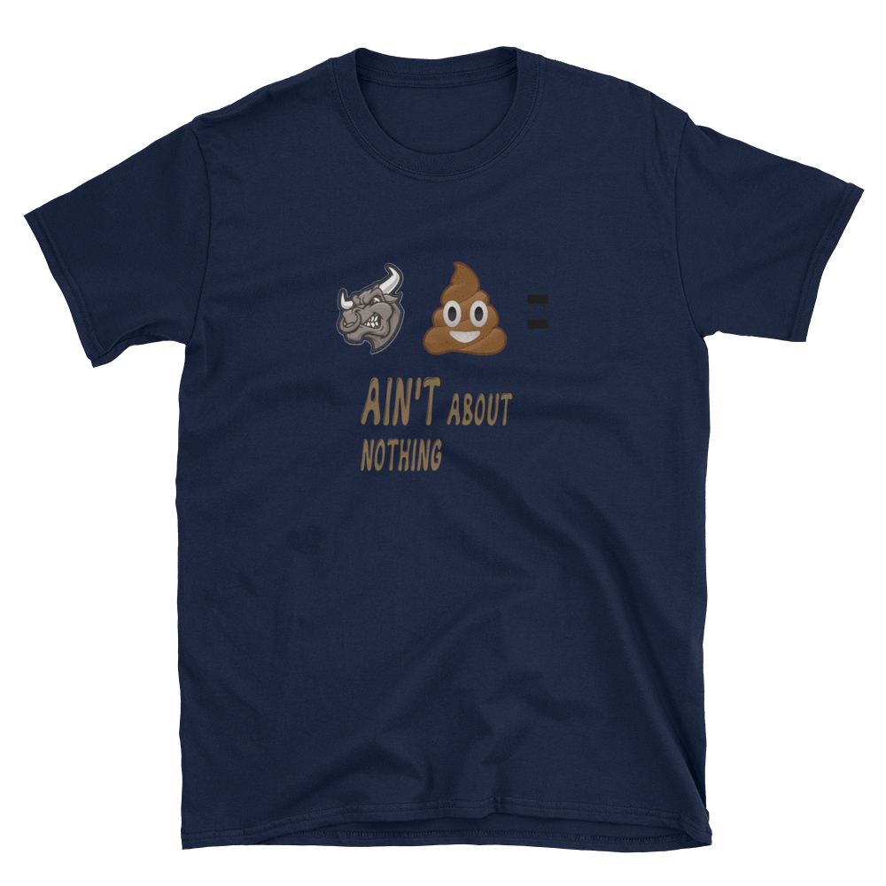 BULLSH** AIN'T ABOUT NOTHING - HILLTOP TEE SHIRTS