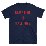 GAME TIME IS HALF TIME - HILLTOP TEE SHIRTS