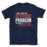 I DON'T HAVE AN ATTITUDE PROBLEM - HILLTOP TEE SHIRTS