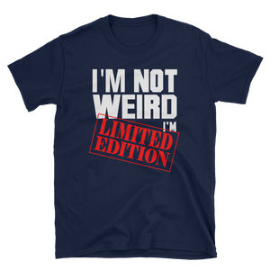 I'M NOT WEIRD I'M LIMITED EDITION - HILLTOP TEE SHIRTS
