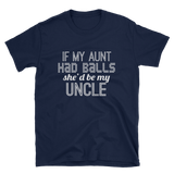 IF MY AUNT HAD BALLS SHE'D BE MY UNCLE - HILLTOP TEE SHIRTS