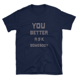 YOU BETTER ASK SOMEBODY - HILLTOP TEE SHIRTS