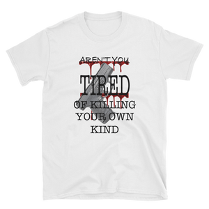 AREN'T YOU TIRED OF KILLING - HILLTOP TEE SHIRTS