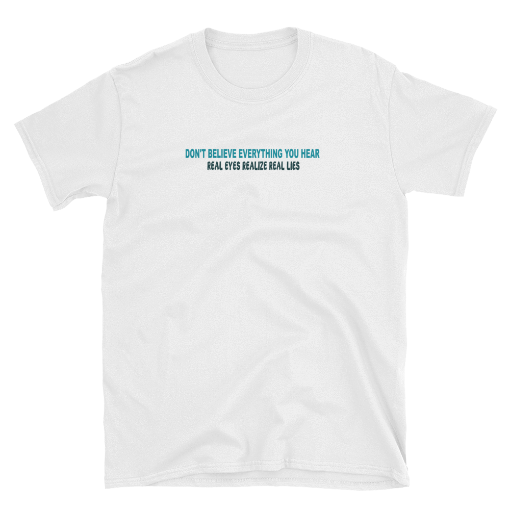 DON'T BELIEVE EVERYTHING YOU HEAR - HILLTOP TEE SHIRTS