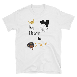 MY MELANIN IS GOLD - HILLTOP TEE SHIRTS