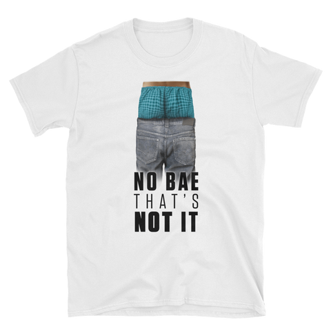 NO BAE THAT'S NOT IT - HILLTOP TEE SHIRTS