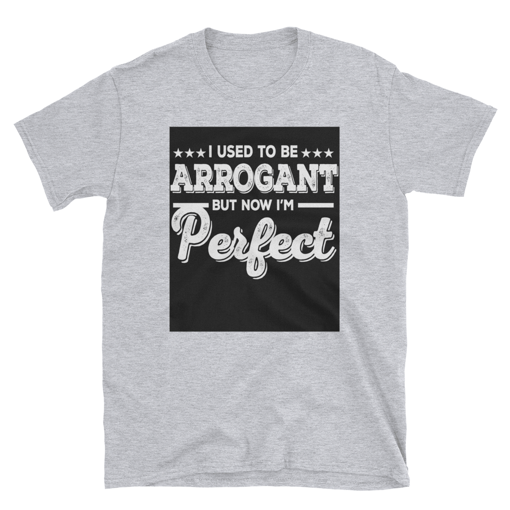 I USED TO BE ARROGANT BUT NOW I'M PERFECT - HILLTOP TEE SHIRTS