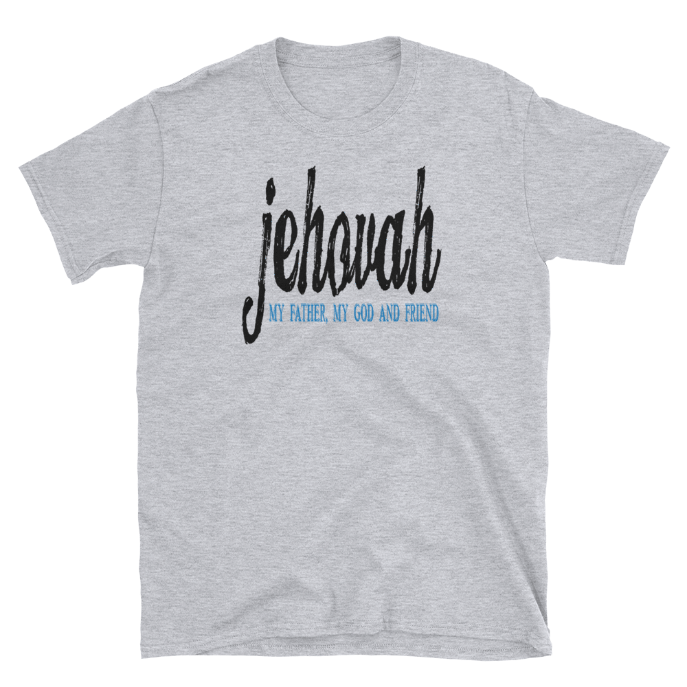 JEHOVAH MY FATHER, MY GOD AND FRIEND - HILLTOP TEE SHIRTS