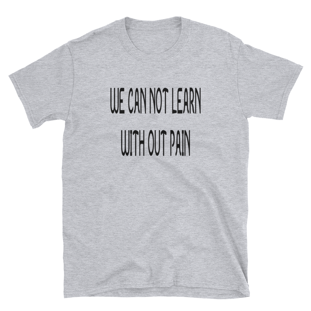 WE CAN NOT LEARN WITH OUT PAIN - HILLTOP TEE SHIRTS