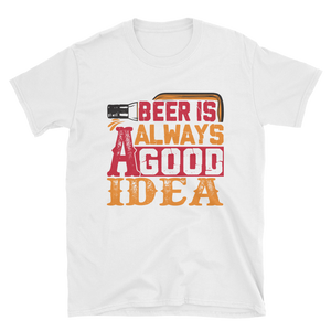 BEER IS ALWAYS A GOOD IDEA - HILLTOP TEE SHIRTS