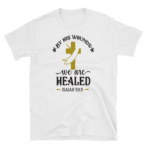 BY HIS WOUNDS WE ARE HEALED - HILLTOP TEE SHIRTS
