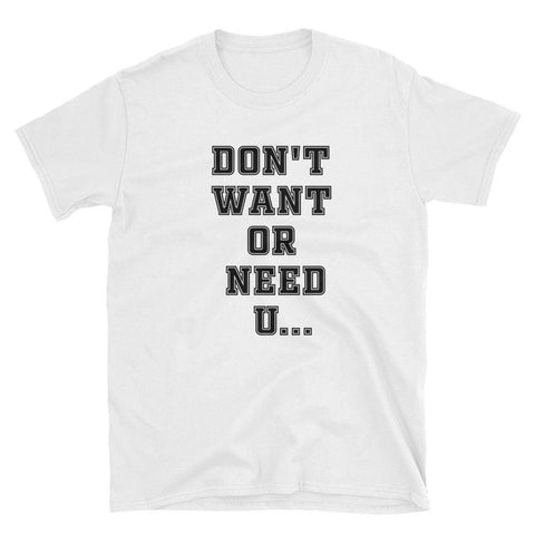 DON'T WHAT OR NEED U... - HILLTOP TEE SHIRTS