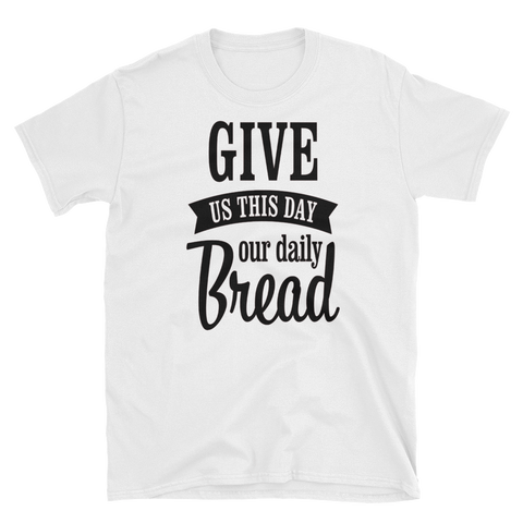 GIVE US THIS DAY OUR DAILY BREAD - HILLTOP TEE SHIRTS