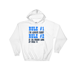 Hooded Sweatshirt RULE #1 I'M ALEAYS RIGHT RULE #2 IF I'M WRONG LOOK AT RULE #1 - HILLTOP TEE SHIRTS
