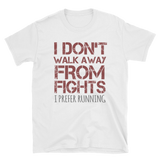 I DON'T WALK AWAY FROM FIGHTS I PREFER RUNNING - HILLTOP TEE SHIRTS