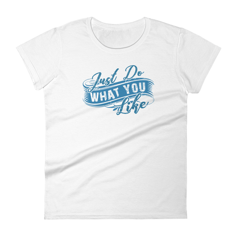 JUST DO WHAT YOU LIKE - HILLTOP TEE SHIRTS