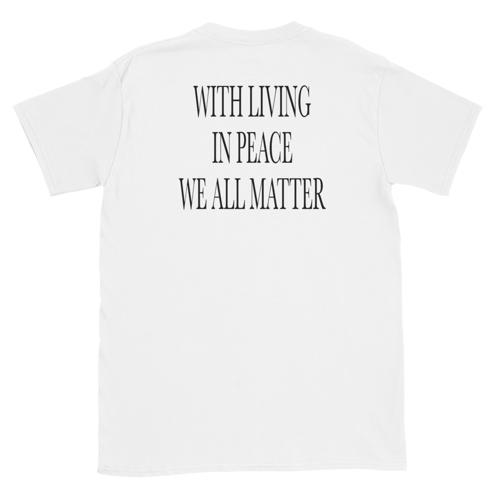 JUSTICE STARTS... WITH LIVING IN PEACE WE ALL MATTER - HILLTOP TEE SHIRTS