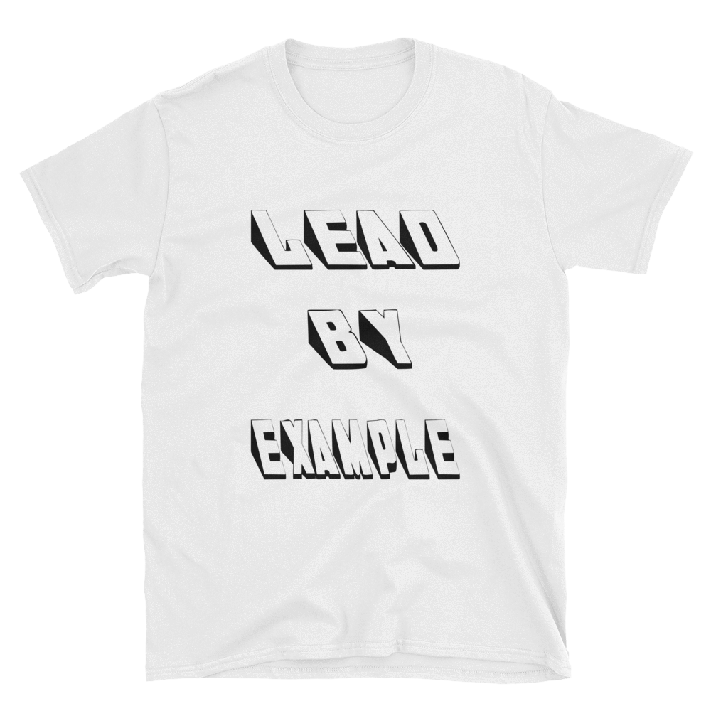 LEAD BY EXAMPLE - HILLTOP TEE SHIRTS