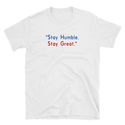 STAY HUMBLE STAY GREAT - HILLTOP TEE SHIRTS