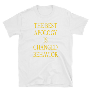THE BEST APOLOGY IS CHANGED BEHAVIOR - HILLTOP TEE SHIRTS
