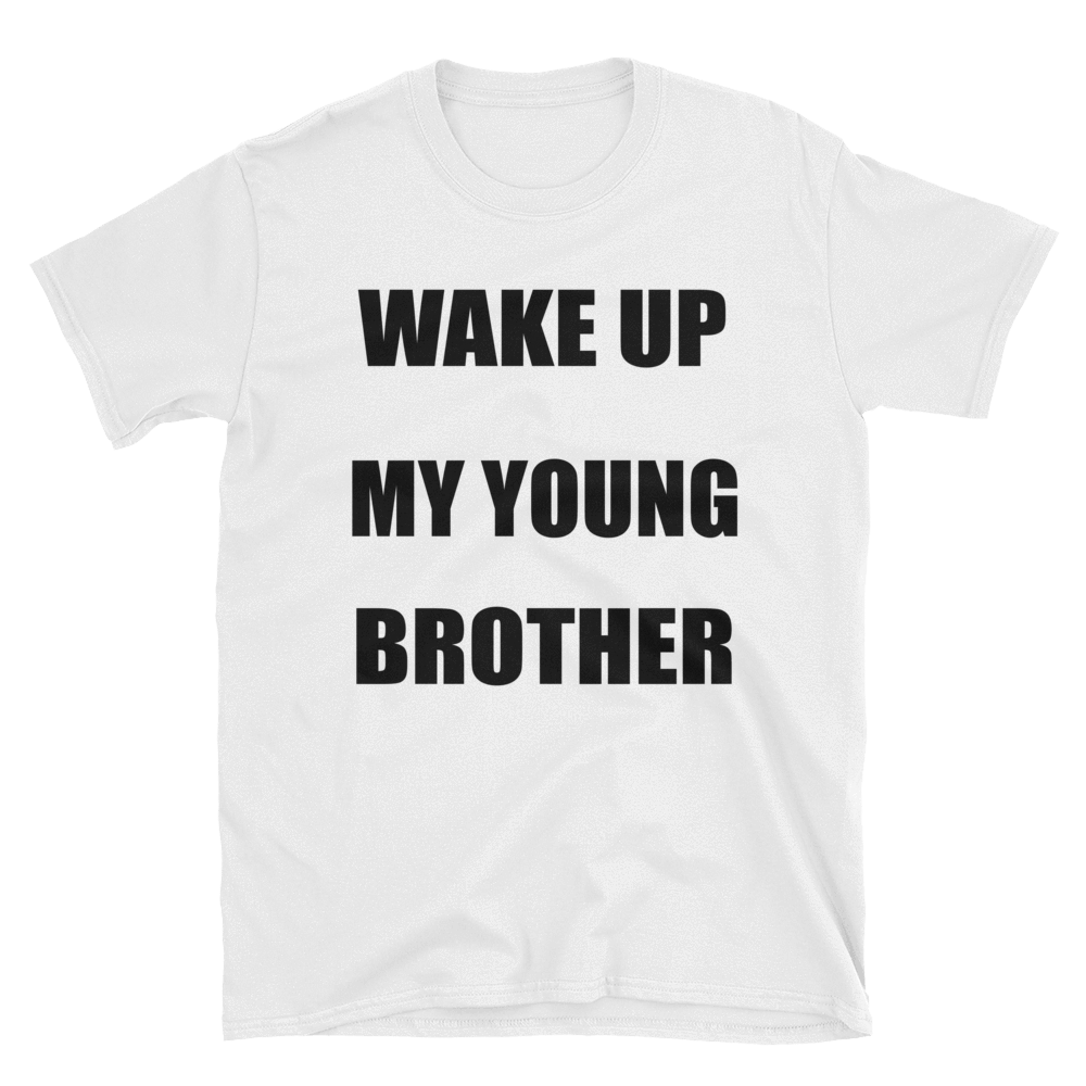 WAKE UP MY YOUNG BROTHER - HILLTOP TEE SHIRTS