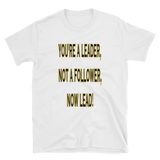 YOU'RE A LEADER, NOT A FOLLOWER, NOW LEAD! - HILLTOP TEE SHIRTS