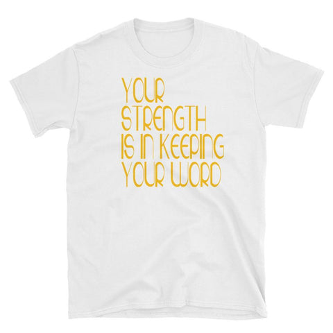 YOUR STRENGTH IS IN KEEPING YOUR WORD - HILLTOP TEE SHIRTS