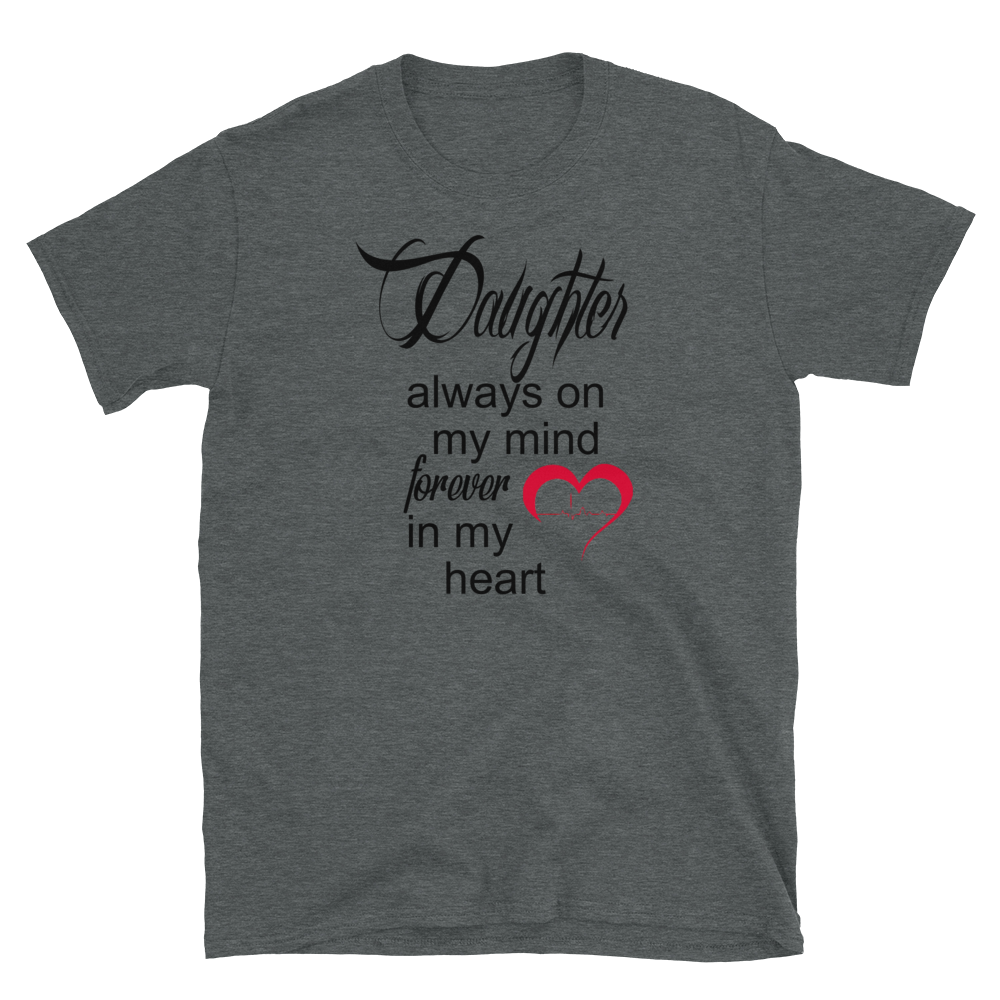 DAUGHTER ALWAYS ON MY MIND FOREVER IN MY HEART - HILLTOP TEE SHIRTS