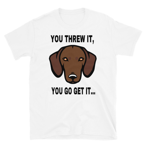 YOU THREW IT, YOU GO GET IT... - HILLTOP TEE SHIRTS