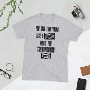 YOU GIVE EVERYTHING ELSE A 100% WON'T YOU TRY GIVING GOD 100% - HILLTOP TEE SHIRTS