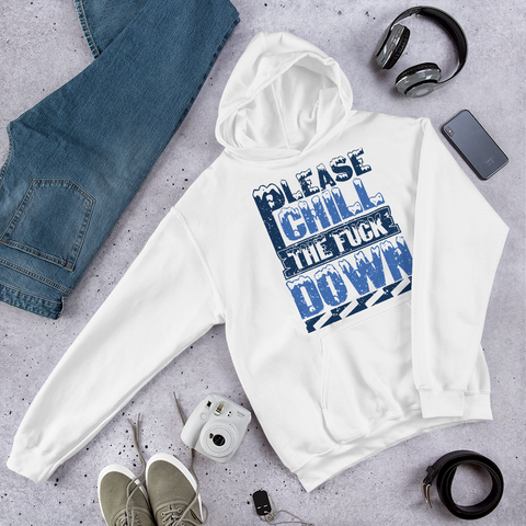 Hoodie PLEASE CHILL THE F**K DOWN - HILLTOP TEE SHIRTS