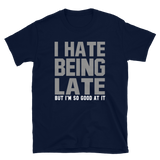 I HATE BEING LATE BUT I'M SO GOOD AT IT - HILLTOP TEE SHIRTS