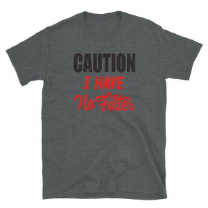 CAUTION I HAVE NO FILTER - HILLTOP TEE SHIRTS