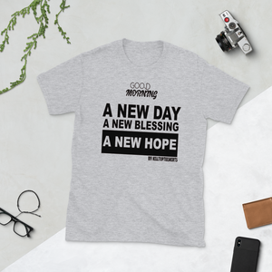 GOOD MORNING A NEW DAY A NEW BLESSING A NEW HOPE BY HILLTOPTEESHIRTS