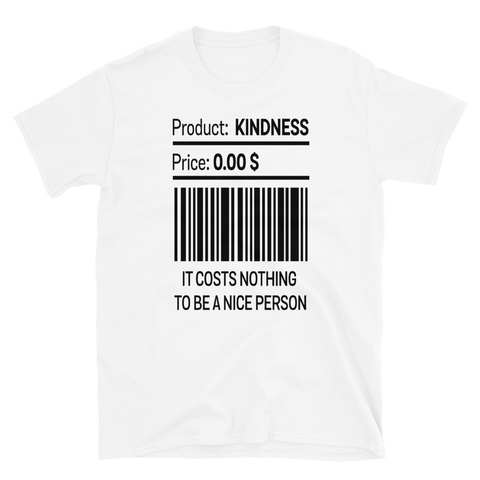 PRODUCT: KINDNESS PRICE: 0.00 $ IT COSTS NOTHING TO BE A NICE PERSON #09 - HILLTOP TEE SHIRTS