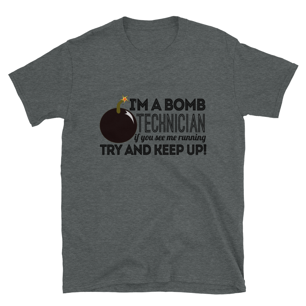 I'M A BOMB TECHNICIAN IF YOU SEE ME RUNNING TRY AND KEEP UP! #1 - HILLTOP TEE SHIRTS