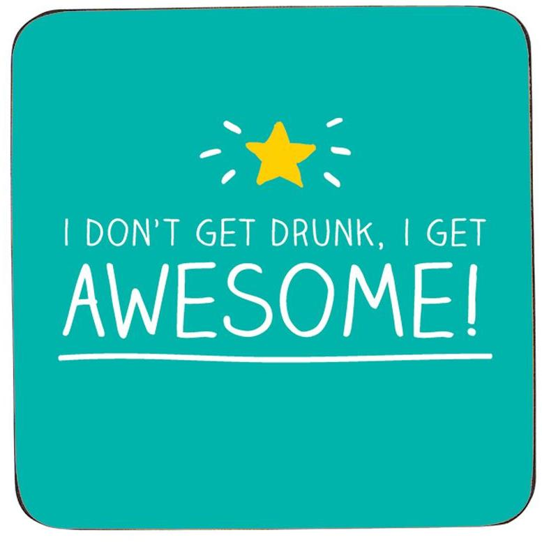 Coaster | I Don't Get Drunk, I Get Awesome!