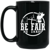 """Be Fair"" 15 oz. Black Mug"