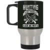 """Hunting isn't Wrong"" Stainless Travel Mug"