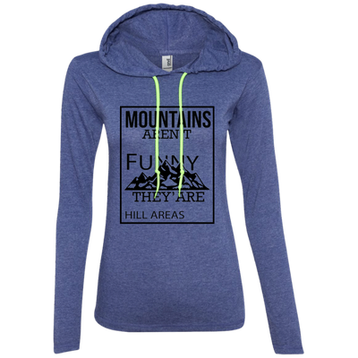 """Mountains are not Funny"" Ladies' LS T-Shirt Hoodie"
