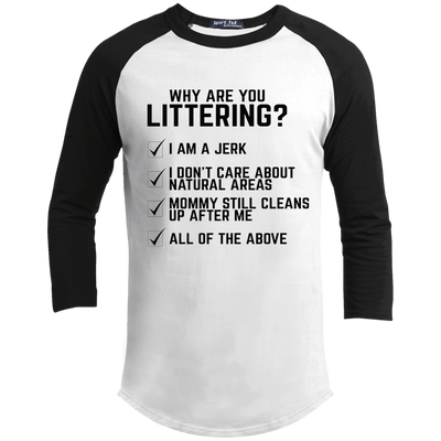 """Why are you Littering?"" Sporty T-Shirt"