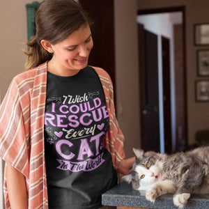 I Wish I Could Rescue Every Cat In The World - T-Shirt - Cats On Catnip