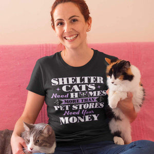 Shelter Cats Need Homes More Than Pet Stores Need Your Money - T-Shirt - Cats On Catnip