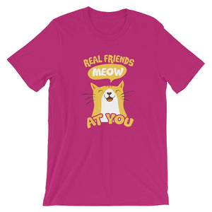 Real Friends Meow At You - T-Shirt - Cats On Catnip